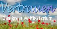 04 VERTRAUEN - das kreative Mysterium