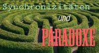 05 SYNCHRONIZITÄTEN und PARADOXE - navigieren durch den Irrgarten des Lebens